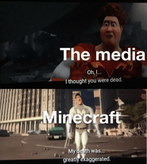 #funnycheerupmemes #memes #memesdaily: The media  Oh,  Ithought you were dead.  Minecraft  My death was...  greatly exaggerated. #funnycheerupmemes #memes #memesdaily