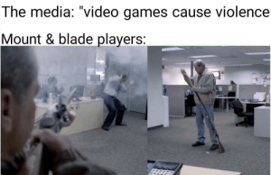 "me🔫irl by Aris721 MORE MEMES: The media: ""video games cause violence  Mount & blade players: me🔫irl by Aris721 MORE MEMES"