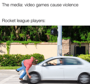 I spent like 25 minutes on this: The media: video games cause violence  Rocket league players: I spent like 25 minutes on this