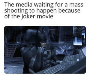 Journalism in a nutshell: The media waiting for a mass  shooting to happen because  of the Joker movie  BATMAN ARK Journalism in a nutshell