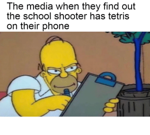 me_irl by MyElbowsLookGood MORE MEMES: The media when they find out  the school shooter has tetris  on their phone me_irl by MyElbowsLookGood MORE MEMES