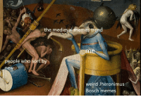 Memes Trend: the medieval memes trend  people who sort by  weird Jheronimus  Bosch memes