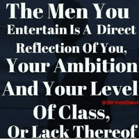 And let the church say amen.: The Men You  Entertain Is A Direct  Reflection of You,  Your Ambition  And Your Level  Sir Von Davi  of Class,  or Lack Thereof And let the church say amen.