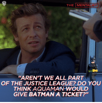 """Don't forget to get your ticket to The LEGO Batman Movie in theaters this Friday!: THE MENTAL  AREN'T WE ALL PART  OF THE JUSTICE LEAGUE? DO YOU  THINK AQUAMAN WOULD  GIVE BATMAN A TICKET?"""" Don't forget to get your ticket to The LEGO Batman Movie in theaters this Friday!"""