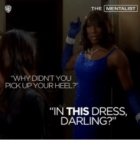 """Good point.: THE MENTALIST  """"WHY DIDN'T YOU  PICKUP YOUR HEEL?""""  """"IN THIS DRESS,  DARLING?"""" Good point."""