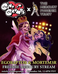 Dank, Mondays, and Twitch: THE  MERCURY  PHOENIX  TRUST  EGORAPTORR MORTEM3R  FREDDIE MERCURY STREAM  twitch.tv/game grumps September 5th, 12-6PM PDT Don't forget that we're doing a charity live stream on Monday, to benefit the Mercury Phoenix Trust! 12-6 PM PDT, and we'll be playing Overwatch! twitch.tv/gamegrumps