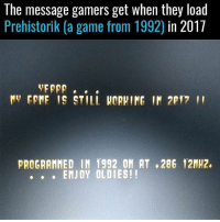 Incredible 😂: The message gamers get when they load  Prehistorik (a game from 1992) in 201:7  VFPPP. ..  PROGRAMMED IN f992 OM AT .286 12MHz.  ENJOY OLDIES!! Incredible 😂