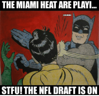 Ain't nobody got time for Heat Nation when the NFL Draft is ON! Credit: Javier Peralta: THE MIAMI HEAT ARE PLAYI  NFLMEMEZ  STFU!THE NFL DRAFT IS ON Ain't nobody got time for Heat Nation when the NFL Draft is ON! Credit: Javier Peralta