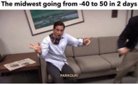 Funny, Memes, and Parkour: The midwest going from -40 to 50 in 2 days  PARKOUR! It's too damn cold (@funny) memesapp