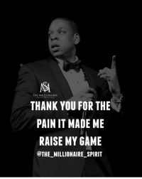 👉🏻 @the_millionaire_spirit: THE MILLIONAIRE  SPIRIT  THANK YOU FOR THE  PAIN IT MADE ME  RAISE MY GAME  @THE MILLIONAIRE SPIRIT 👉🏻 @the_millionaire_spirit