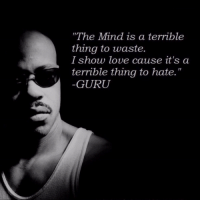 "Today we remember the life of Guru from Gangstarr on his birthday. Our thoughts and prayers continue to go out to his family and friends. 🙏 https://t.co/NVBL1iHM8Z: ""The Mind is a terrible  thing to waste.  I show love cause it's a  terrible thing to hate.""  GURU Today we remember the life of Guru from Gangstarr on his birthday. Our thoughts and prayers continue to go out to his family and friends. 🙏 https://t.co/NVBL1iHM8Z"