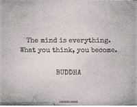 instagram.com/thinkingmindspage: The mind is everything.  What you think, you become.  BUDDHA  THINKING MINDS instagram.com/thinkingmindspage