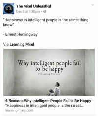 """The Mind Unleashed: The Mind Unleashed  Dec 9 at 1:30pm  B  """"Happiness in intelligent people is the rarest thing I  know  Ernest Hemingway  Via Learning Mind  hy intelligent people fail  to be happy  www. Learning Mind com  6 Reasons Why Intelligent People Fail to Be Happy  """"Happiness in intelligent people is the rarest...  learning-mind.com"""