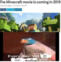Emoji, God, and LinkedIn: The Minecraft movie is coming in 2019  y Chris Planto   @plante   Jun 27,2016,1.50pm EDT  SHARETWEET in LINKEDIN  Every day. We  get  closer  to  god