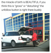 """Hahaha (Twitter: mrdaddymanphd): the miracle of birth is BEAUTIFUL if you  think this is """"gross"""" or """"disturbing"""" the  unfollow button is right there buddy Hahaha (Twitter: mrdaddymanphd)"""