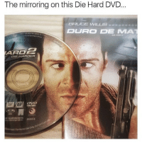 Memes, Bruce Willis, and 🤖: The mirroring on this Die Hard DVD.  BRUCE WILLIS  DURO DE MA  761 00413  ment Bra  ARDA  DIE HARDER  Do  oy 😂😂😂
