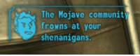 Community, Shenanigans, and Light: The Mojave community  frowns at your  shenanigans. In light of recent events