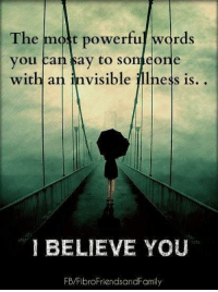 Memes, 🤖, and Molt: The  molt powerful words  you can  say to someone  with an invisible illness is.  I BELIEVE YOU  FB/FibroFriends andFamily YES!!!!! 💜💜💜