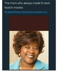 Celebrities Only Black People Know, Food, and Memes: The mom who always made th best  food in movies  celebritiesonlyblackpeopleknow