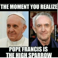 Memes, Pope Francis, and Pope Francis: THE MOMENT YOU REALIZE  POPE FRANCIS IS  THE HIGH SPARROW 😱😱😱 . highsparrow popefrancis gotmemes gameofthronesmemes gameofthronesfamily gameofthroneshbo got gameofthrones