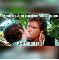 Funny, Funny Jokes, and Memes: THE MOMENT YOU REALIZE THAT THE LAST PERSON YOUR GIRLFRIEND KISSED  WASJABBA THE HUTT Memes!!! 😂 Enjoy! DarthBaker ⬛ ⬛ ⬛ Tags: StarWars Memes Funny jokes memesdaily collection album