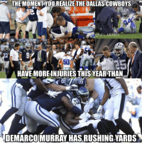 The Struggle: THE MOMENT YOU REALIZE THE DALLAS COWBOYS  @NFL MEME  50  AHAVE MORE INJURIES THISYEARTHAN  DEMARCO MURRAY HAS RUSHINGYARDS The Struggle