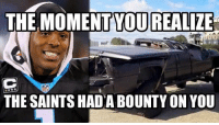 Memes, Nfl, and New Orleans Saints: THE MOMENT YOU REALIZE  THE SAINTS HADABOUNTY ON YOU NFL Memes