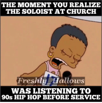 😂😂😂 90s Hip Hop will have you like... 90shiphop funniest15seconds Created by @freshly_hallows Email: funniest15seconds@yahoo.com Youtube: funniest15seconds Website: www.viralcontrol.co: THE MOMENT YOU REALIZE  THE SOLOIST AT CHURCH  Freshly Hallows  WAS LISTENING TO  90s HIP HOP BEFORE SERVICE 😂😂😂 90s Hip Hop will have you like... 90shiphop funniest15seconds Created by @freshly_hallows Email: funniest15seconds@yahoo.com Youtube: funniest15seconds Website: www.viralcontrol.co