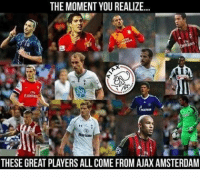 Memes, Amsterdam, and 🤖: THE MOMENT YOU REALIZE...  THESE GREAT PLAYERS ALL COME FROM AJAX AMSTERDAM
