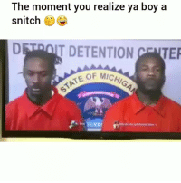 Detroit, Funny, and Slick: The moment you realize ya boy a  snitch E  DETROIT DETENTION ENTER  EOF MICH Yoo bruhh you aint slick😂