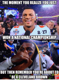 Deshaun Watson..: THE MOMENT YOU REALIZE YOUIUST  FULLER  WONTANATIONALCHAMPIONSHIP  @NFL MEMES  BUT THEN REMEMBER YOURREABOUTTO  BE A CLEVELAND BROWN  ALABAMA  31 Deshaun Watson..