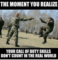 High speed low drag: THE MOMENT YOU REALIZE  YOUR CALL OF DUTY SKILLS  DON'T COUNT IN THE REAL WORLD High speed low drag