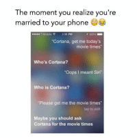 "Anaconda, Memes, and Phone: The moment you realize you're  married to your phone  Mobile 2:38 PM  T 100%  ""Cortana, get me today's  movie times""  Who's Cortana?  ""Oops I meant Siri""  Who is Cortana?  ""Please get me the movie times""  tap to edit  Maybe you should ask  Cortana for the movie times"