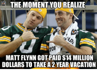 Nfl, Packers, and Got: THE MOMENT YOUREALIZE  MEM  MATT FLYNN GOT PAID S14 MILLION  DOLLARS TO TAKE A2 YEARVACATION Matt Flynn is in for the Packers!
