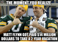Nfl, Matt Flynn, and Mems: THE MOMENT YOUREALIZE  MEM  MATT FLYNN GOTPAID S14 MILLION  DOLLARS TO TAKE A2 YEARVACATION Matt Flynn is in for the Packers! Credit: Callan Blumears