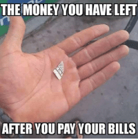 Money Meme: THE MONEY YOU HAVE LEFT  AFTER YOU PAY YOUR BILLS
