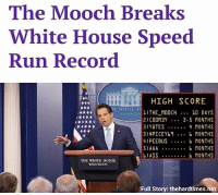 From our gaming site, @harddrivenews: The Mooch Breaks  White House Speed  Run Record  HIGH SCORE  E WHITE H  THE MOOCH 10 DAYS  2) COOM3Y 3.5 MONTHS  3)YaTES ..4 MONTHS  3)$PICEYb... b MONTHS  4)PEEBUS b MONTHS  5)AAA . MONTHS  b)ASS . MONTHS  WASHINGT  THE WHITE HOUSE  WASHINGTON  Full Story: thehardtimes.net From our gaming site, @harddrivenews