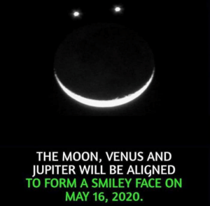 Don't forget about it: THE MOON, VENUS AND  JUPITER WILL BE ALIGNED  TO FORM A SMILEY FACE ON  MAY 16, 2020. Don't forget about it