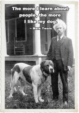 Couldnt agree more: The more 0learn about  people, the more  Tlike my dog  Mark Twain Couldnt agree more