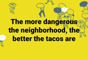 Memes, 🤖, and More: The more dangerous  the neighborhood, the  better the tacos are DV6
