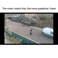 Memes, Watch, and What Is: The more I watch this, the more questions I have  0 27 2018 16 06:10 Who can explain what is even happening here????
