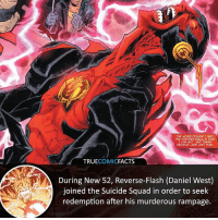 Reverse-Flash! ⠀_______________________________________________________ superman joker redhood martianmanhunter dc batman aquaman greenlantern ironman like spiderman deadpool deathstroke rebirth dcrebirth like4like facts comics justiceleague bvs suicidesquad benaffleck starwars darthvader marvel flash reverseflash danielwest reverseflash: THE MORE POWERI HAD  THE FURTHER BACK IN TME  CAN G0. AND THESE  PROPLEe ARE UST FUEL  TRUECOMICFACTS  During New 52, Reverse-Flash (Daniel West)  joined the Suicide Squad in order to seek  redemption after his murderous rampage. Reverse-Flash! ⠀_______________________________________________________ superman joker redhood martianmanhunter dc batman aquaman greenlantern ironman like spiderman deadpool deathstroke rebirth dcrebirth like4like facts comics justiceleague bvs suicidesquad benaffleck starwars darthvader marvel flash reverseflash danielwest reverseflash