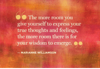 Yes... #thequeencode: The more room you  give yourself to express your  true thoughts and feelings,  the more room there is for  your wisdom to emerge.  MARIANNE WILLIAMSON Yes... #thequeencode