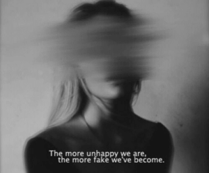 Fake, More, and Unhappy: The more unhappy we are,  the more fake we ve become.