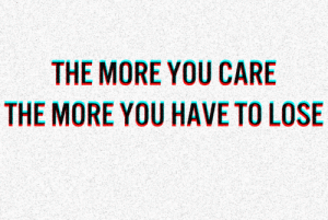 https://iglovequotes.net/: THE MORE YOU CARE  THE MORE YOU HAVE TO LOSE https://iglovequotes.net/