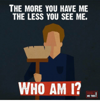 Memes, Who Am I, and 🤖: THE MORE YOU HAVE ME  THE LESS YOU SEE ME  WHO AM I  ME THIS RT @IQRiddlesDaily: The more you have me, the less you see me, who am I? https://t.co/2ybOWHrMyh