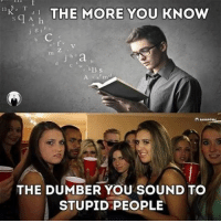Fact 💯: THE MORE YOU KNOW  q A  THE DUMBER YOU SOUND TO  STUPID PEOPLE Fact 💯