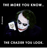 #Anonymous: THE MORE YOU KNOW  THE CRAZIER YOU LOOK. #Anonymous