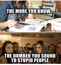 #Truth: THE MORE YOU KNOW  THE DUMBER YOU SOUND  TOISTUPID PEOPLE #Truth