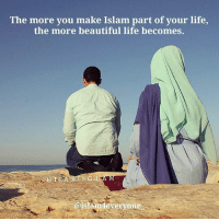 "Beautiful, Life, and Memes: The more you make Islam part of your life,  the more beautiful life becomes.  @islamdeveryone The more you make Islam part of your life, the more beautiful life becomes. ""couples who pray together stay together"""
